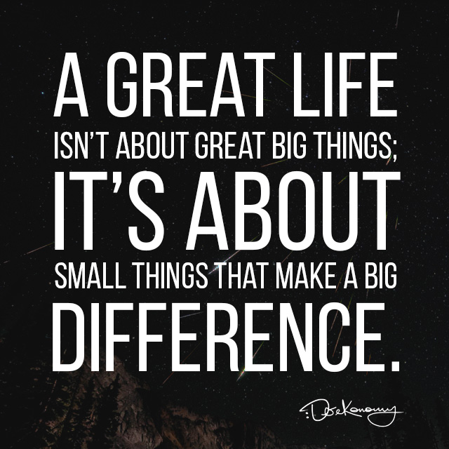 a-great-life-is-not-about-great-big-things